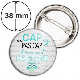 Badge 38mm Epingle Cap ou pas Cap d'être ma Marraine - Fond gris Chouette
