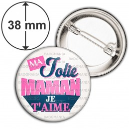 Badge 38mm Epingle Ma Jolie Maman Je t'Aime - Fond Blanc