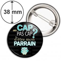 Badge 38mm Epingle Cap ou pas Cap d'être mon Parrain - Fond noir Chouette