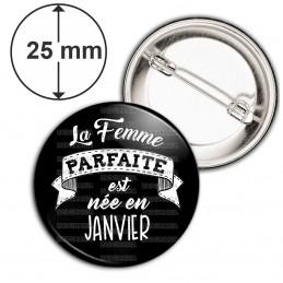 Badge 25mm Epingle La Femme Parfaite est Née en JANVIER - Blanc sur Noir