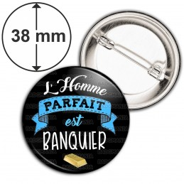 Badge 38mm Epingle L'Homme Parfait est BANQUIER