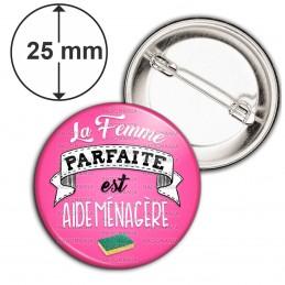 Badge 25mm Epingle La Femme Parfaite est AIDE MENAGERE