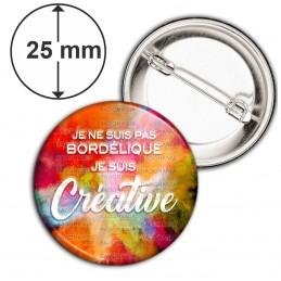 Badge 25mm Epingle Je ne Suis pas Bordelique Je suis Creative - Peinture