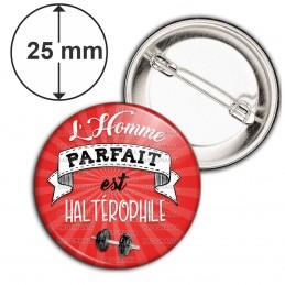 Badge 25mm Epingle L'Homme Parfait est HALTEROPHILE