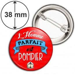 Badge 38mm Epingle L'Homme Parfait est POMPIER