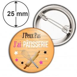Badge 25mm Epingle J'Peux Pas J'ai PATISSERIE