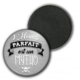 Magnet Aimant Frigo 3.8cm L'Homme Parfait est MYTHO