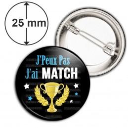 Badge 25mm Epingle J'Peux Pas J'ai MATCH