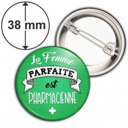 Badge 38mm Epingle La Femme Parfaite est PHARMACIENNE