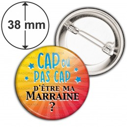 Badge 38mm Epingle Cap ou pas Cap d'être ma Marraine - Ensoleillé