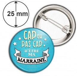 Badge 25mm Epingle Cap ou pas Cap d'être ma Marraine - Fond bleu