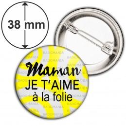 Badge 38mm Epingle Maman Je t'aime à la folie - Fond Gris Jaune