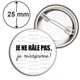 Badge 25mm Epingle Je ne Râle pas Je m'Exprime - Blanc