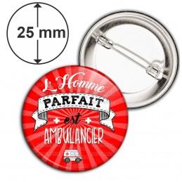 Badge 25mm Epingle L'Homme Parfait est AMBULANCIER