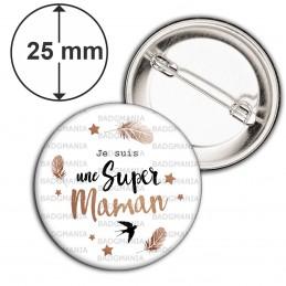 Badge 25mm Epingle Je suis une Super Maman - Fond blanc plumes hirondelle