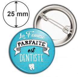 Badge 25mm Epingle La Femme Parfaite est DENTISTE