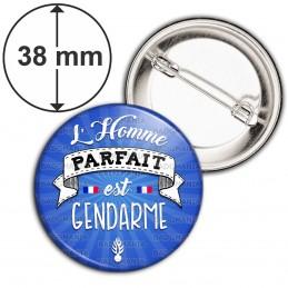 Badge 38mm Epingle L'Homme Parfait est GENDARME