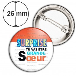 Badge 25mm Epingle SURPRISE Tu vas être GRANDE SŒUR - Logo Œufs Chocolats