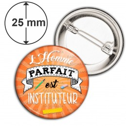 Badge 25mm Epingle L'homme Parfait est Instituteur - Crayon Gomme Fond Orange