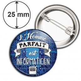 Badge 25mm Epingle L'Homme Parfait est INFORMATICIEN