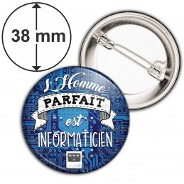 Badge 38mm Epingle L'Homme Parfait est INFORMATICIEN