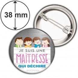 Badge 38mm Epingle Je suis une Maîtresse qui déchire - Elèves - Institutrice Ecole