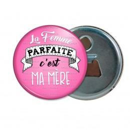 Décapsuleur 6cm Aimant Magnet La Femme Parfaite C'est Ma Mère - fond rose