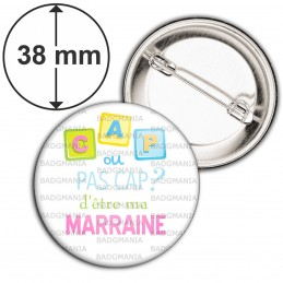 Badge 38mm Epingle Cap ou pas Cap d'être ma Marraine - Fond blanc