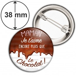 Badge 38mm Epingle Maman Je t'Aime encore plus que le Chocolat - Chocolat coulant - Gourmand