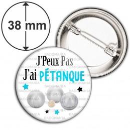 Badge 38mm Epingle J'Peux Pas J'ai PETANQUE